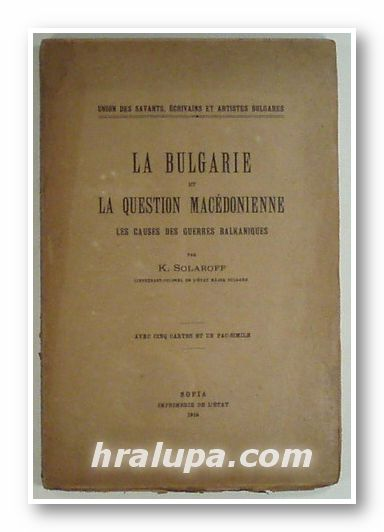 LA BULGARIE ET LA QUESTION MACEDONIENNE, LES CAUSES DES GUERRES BALKANIQUES, Par K. SOLAROFF lieutenant-colonel de l'etat major bulgare, Sofia 1919